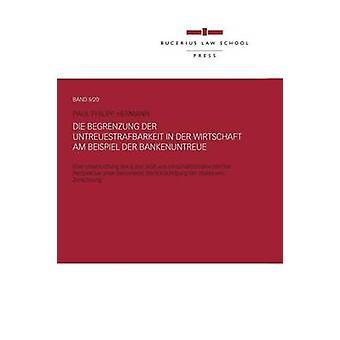 Die Begrenzung der Untreuestrafbarkeit in der Wirtschaft  am Beispiel der Bankenuntreue by Hermann & Paul Philipp