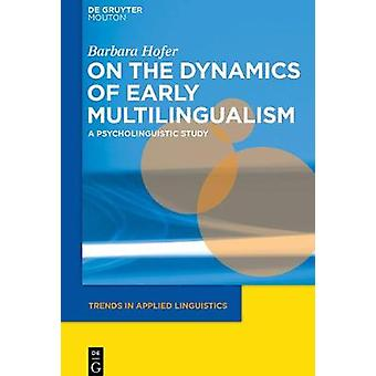 On the Dynamics of Early Multilingualism by Hofer & Barbara