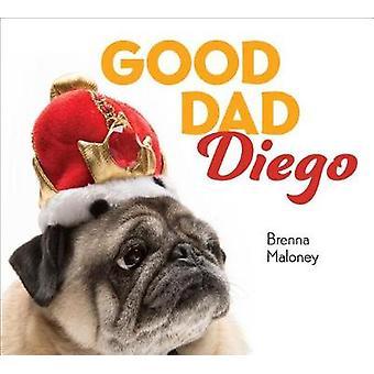 Good Dad Diego by Brenna Maloney - 9780451481269 Book