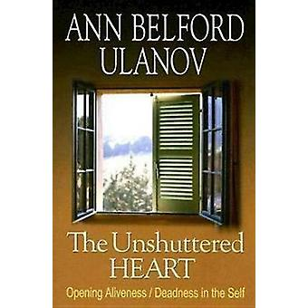 The Unshuttered Heart - Opening Aliveness/Deadness in the Self by Ann