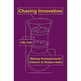 Chasing Innovation - Making Entrepreneurial Citizens in Modern India b