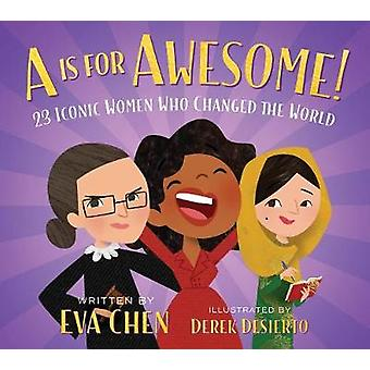 A is for Awesome! - 23 Iconic Women Who Changed the World by Eva Chen