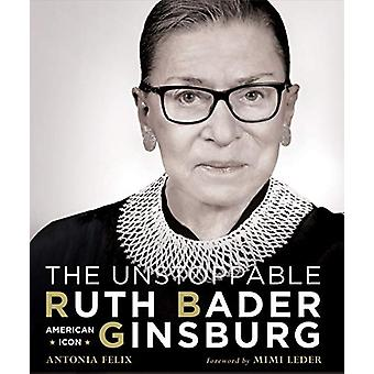 The Unstoppable Ruth Bader Ginsburg - American Icon by Antonia Felix -