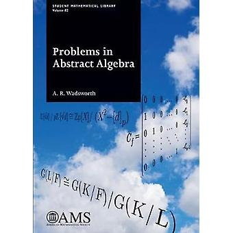 Problems in Abstract Algebra by A. R. Wadsworth - 9781470435837 Book