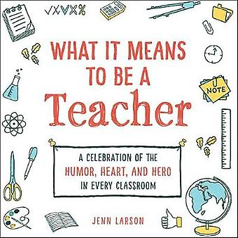 What It Means to Be a Teacher - A Celebration of the Humor - Heart - a