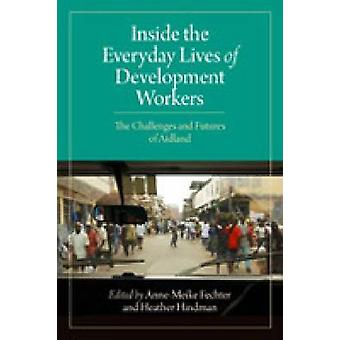 Inside the Everyday Lives of Development Workers - The Challenges and