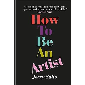 How to Be an Artist by Jerry Saltz - 9781781577820 Book