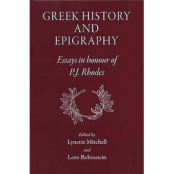 Greek History and Epigraphy - Essays in Honour of P.J. Rhodes by Lynet