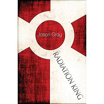 Radiation King by Jason Gray - 9780999199435 Book