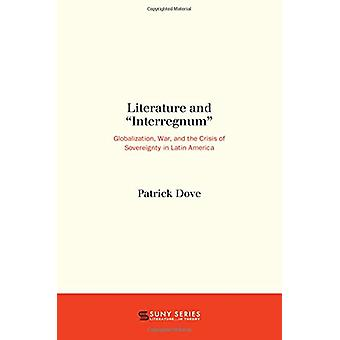 "Literature and ""Interregnum"" - Globalization - War - and the"