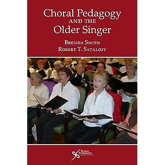 Choral Pedagogy and the Older Singer by Brenda Smith - Robert Thayer