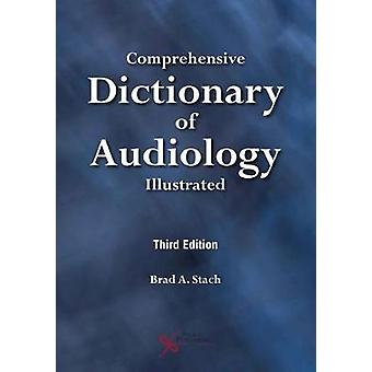 Comprehensive Dictionary of Audiology - Illustrated - Third Edition by