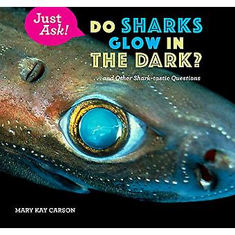 Do Sharks Glow in the Dark? - ... and Other Shark-tastic Questions by