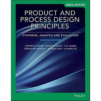 Product and Process Design Principles - Synthesis - Analysis - and Eva