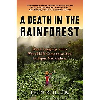 Death in the Rainforest - How a Language and a Way of Life Came to an