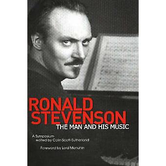 Ronald Stevenson - The Man and his Music. A Symposium. by Colin Scott