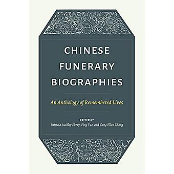 Chinese Funerary Biographies - An Anthology of Remembered Lives by Pat