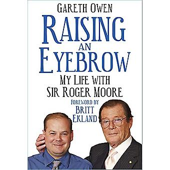 Raising an Eyebrow - My Life with Sir Roger Moore by Gareth Owen - 978