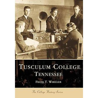 Tusculum College Tennessee by Frank T Wheeler - 9780738506111 Book