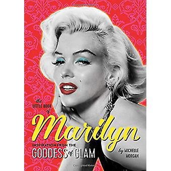The Little Book of Marilyn - Inspiration from the Goddess of Glam by M