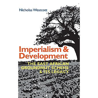 Imperialism and Development  The East African Groundnut Scheme and its Legacy by Westcott & Nicholas