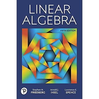 Linear Algebra by Stephen Friedberg & Arnold Insel & Lawrence Spence