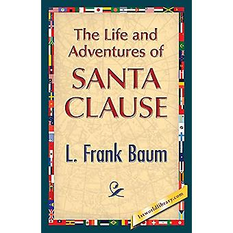 The Life and Adventures of Santa Clause by L Frank Baum - 97814218498