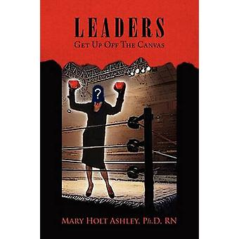 Leaders - Get Up Off the Canvas by Mary Holt Ph D Rn Ashley - 97814415