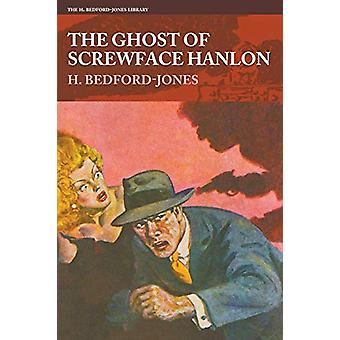 The Ghost of Screwface Hanlon by H Bedford-Jones - 9781618273383 Book