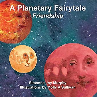 A Planetary Fairytale -Friendship by Simonne Joy Murphy - 97819349766