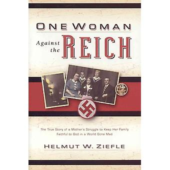 One Woman Against the Reich by Helmut W Ziefle
