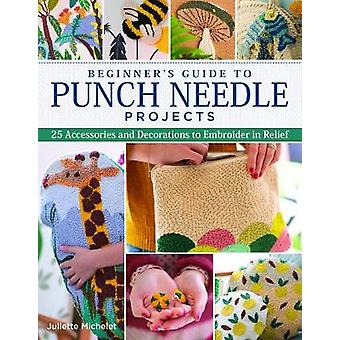 Beginner's Guide to Punch Needle Projects 26 Accessories and Decorations to Embroider in Relief Landauer StepbyStep Instructions for Tags Cushions Home Dcor Toys StandUp Houses and More