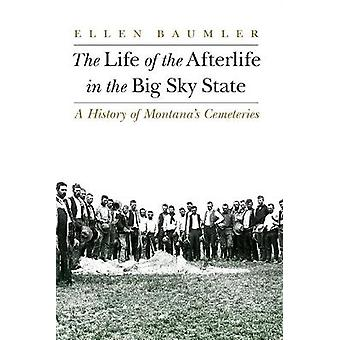 The Life of the Afterlife in the Big Sky State A History of Montana's Cemeteries