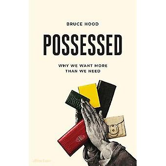 Possessed Why We Want More Than We Need