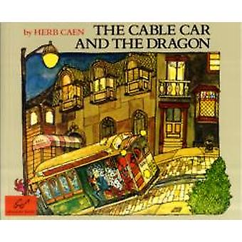 Cablecar amp the Dragon by Herb Caen & Illustrated by Barbara Ninde Byfield