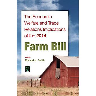 The Economic Welfare and Trade Relations Implications of the 2014 Farm Bill by Smith & Vincent H.