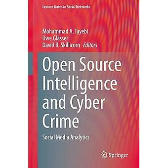 Open Source Intelligence and Cyber Crime Social Media Analytics Lecture Notes in Social Networks