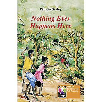 PYP L6 Nothing Ever Happens Here - 9780435993818 Book