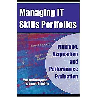 Managing IT Skills Portfolios: Planning, Acquisition, and Performance Evaluation