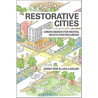 Restorative Cities by Roe & Jenny University of Virginia & USAMcCay & Layla Centre for Urban Design and Mental Health & UK