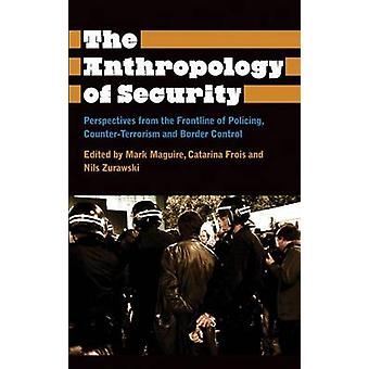 The Anthropology of Security - Perspectives from the Frontline of Poli