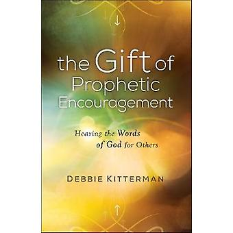 The Gift of Prophetic Encouragement - Hearing the Words of God for Oth