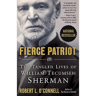 Fierce Patriot - The Tangled Lives of William Tecumseh Sherman by Robe