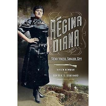 Regina Diana - Verführerin - Sänger - Spion von Vivien Newman - 9781473861