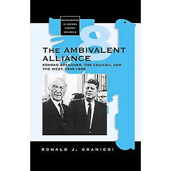 The Ambivalent Alliance - Konrad Adenauer - the CDU/CSU - and the West