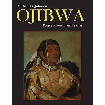 Ojibwa - mensen van bossen en Prairies door Michael G. Johnson - 978177
