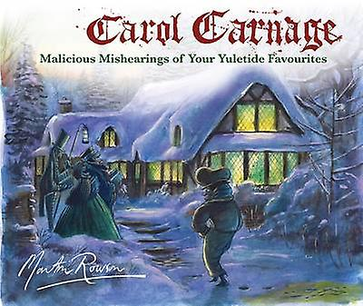 A Carol Carnage - Malicious Mishearings of Your Yuletide Favourites (M
