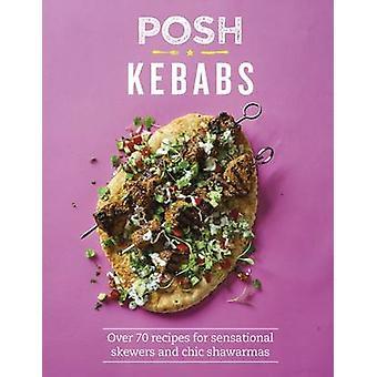 Posh kebab - över 70 recept för sensationella spett och chic shawarm