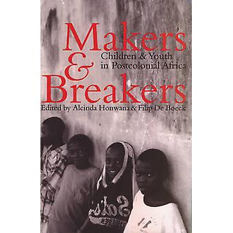 Makers and Breakers - Children and Youth in Postcolonial Africa by Alc