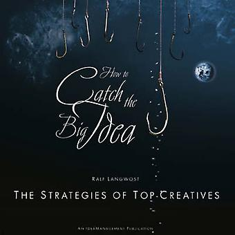 How to Catch the Big Idea - The Strategies of the Top-Creatives by Ral